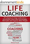 Life Coaching: 23 Lessons on How to B...