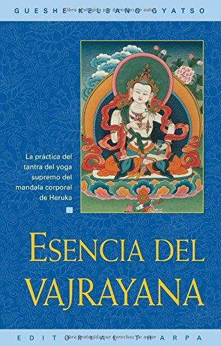 Esencia del Vajrayana : La Practica del Tantra del Yoga Supremo del Mandala Corporal de Heruka por Gueshe Kelsang Gyatso