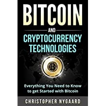 Bitcoin and Cryptocurrency Technologies: Everything You Need To Know To Get Started With Bitcoin (Includes Bitcoin Investing, Trading, Wallet, Ethereum, ... Technology for Beginners) (English Edition)