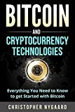 #10: Bitcoin and Cryptocurrency Technologies: Everything You Need To Know To Get Started With Bitcoin (Includes Bitcoin Investing, Trading, Wallet, Ethereum, Blockchain Technology for Beginners)