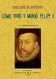 Como Vivio y Murio Felipe II
