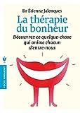 La thérapie du bonheur - Découvrez ce quelque-chose qui anime chacun d'entre nous