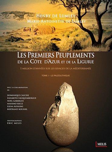 Les premiers peuplements de la Côte d'Azur et de la Ligurie : 1 million d'années sur les rivages de la Méditerranée Tome 1, Le paléolithique par Henry de Lumley