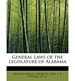 [(General Laws of the Legislature of Alabama )] [Author: Henry B Gray E P Thomas Et a Bragg] [Aug-2008]