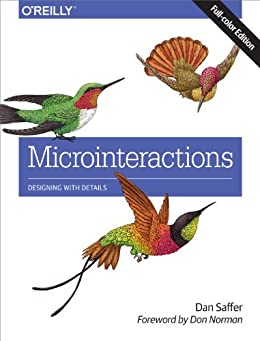 Microinteractions: Full Color Edition: Designing with Details by [Saffer, Dan]