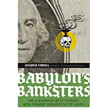 [(Babylon's Banksters: An Alchemy of Deep Physics, High Finance and Ancient Religion)] [Author: Joseph P. Farrell] published on (October, 2010)