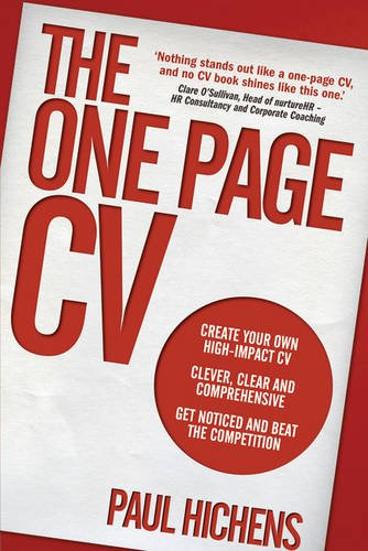 The One Page CV:Create your own high impact CV. Clever, clear, and    comprehensive. Get noticed and beat the competition.