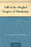 Fall of the Moghul Empire of Hindustan (English Edition)