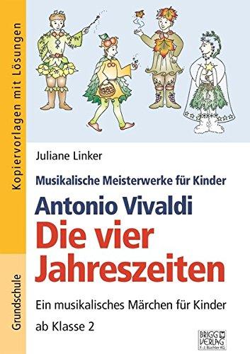 Antonio Vivaldi - Die vier Jahreszeiten: Ein musikalisches Märchen für Kinder ab Klasse 2