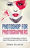 Photoshop for Photographers: Master Digital Photography and Image Editing to Make Professional Looking Photos (Photo Editing, Graphic Design, Digital Photography ... and Graphic Design Book 1) (English Edition)