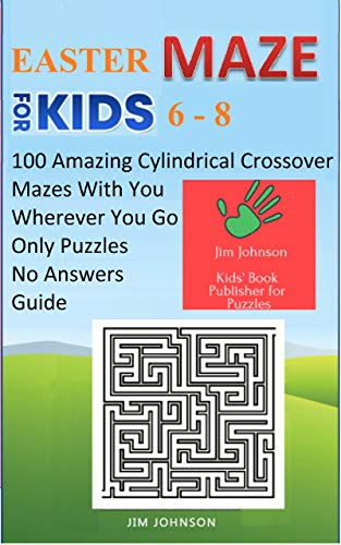 EASTER MAZE FOR KIDS 4-6 : 100 Amazing Cylindrical Crossover Mazes With You Wherever You Go - Only Puzzles No Answers Guide (Maze books for kids Book 17) (English Edition)