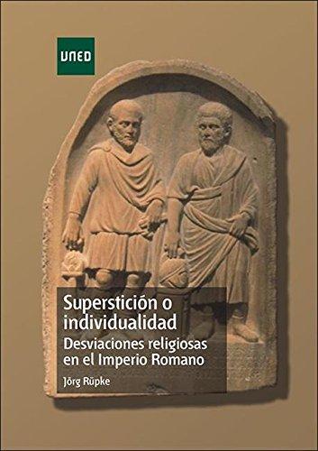 Superstición o individualidad. Desviaciones religiosas en el Imperio Romano por Jörg Rüpke