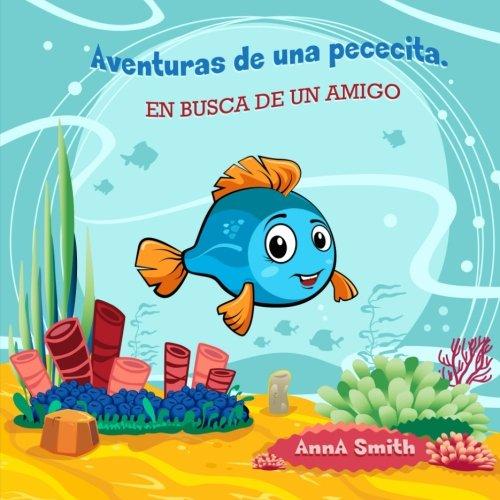 Libros para niños: Aventuras de una pececita. EN BUSCA DE UN AMIGO: Libros para niños 4-8 Años, Libros en español para niños... Cuentos para antes de dormir. (Children's Picture Book in Spanish)