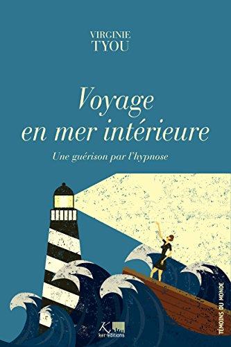 Voyage en mer intérieure: Une guérison par l&#39...