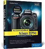 Nikon D750. Das Kamerahandbuch: Ihre Kamera im Praxiseinsatz - Stephan Haase