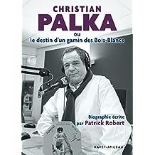 Christian Palka: ou le destin d'un gamin des Bois-Blancs (BIOGRAPHIE)
