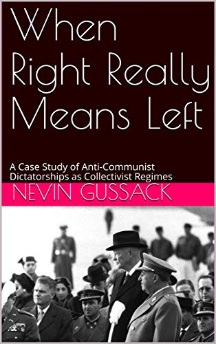When Right Really Means Left: A Case Study of Anti-Communist Dictatorships as Collectivist Regimes (English Edition)