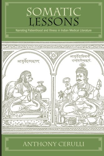Somatic Lessons: Narrating Patienthood and Illness in Indian Medical Literature (SUNY series in Hindu Studies)