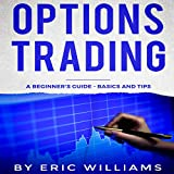 Options Trading: A Beginner's Guide, Basics, and Tips