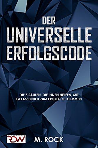 ERFOLGS - CODE, Der Universelle Erfolgscode.: Die 5 Säulen,  die Ihnen helfen, mit Gelassenheit zum Erfolg zu kommen (Duft-code)