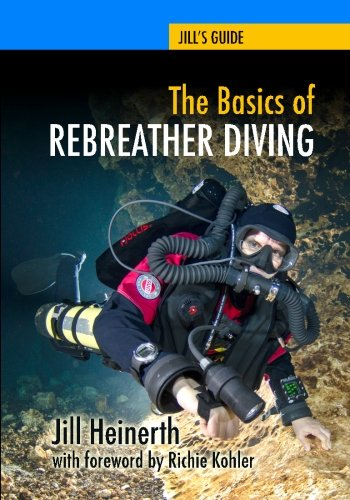 The Basics of Rebreather Diving: Beyond Scuba to Explore the Underwater World: Volume 4 (Jill's Guides)