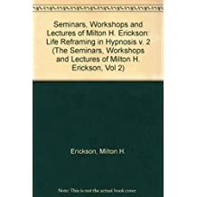 Life Reframing in Hypnosis (Seminars, Workshops, and Lectures of Milton H. Erickson, Vol 2) by Milton H. Erickson (1984-11-02)