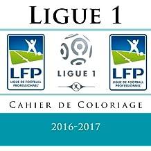 Ligue 1: Cahier de Coloriage 2016-2017: Livre de coloriage pour enfants avec tous les 20 logos de Ligue 1 à copier et à colorier pour la saison 2016-2017.