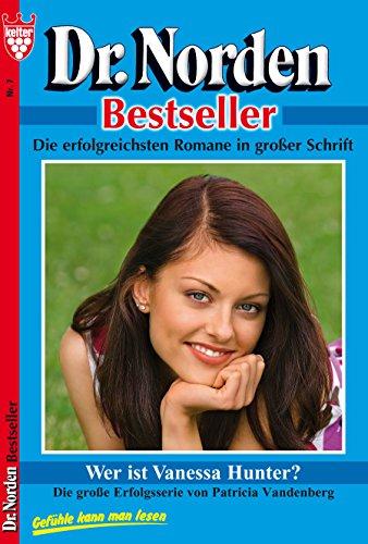 Dr. Norden Bestseller 7 - Arztroman: Wer ist Vanessa Hunter?