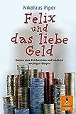 Felix und das liebe Geld: Roman vom Reichwerden und anderen wichtigen Dingen (Gulliver)