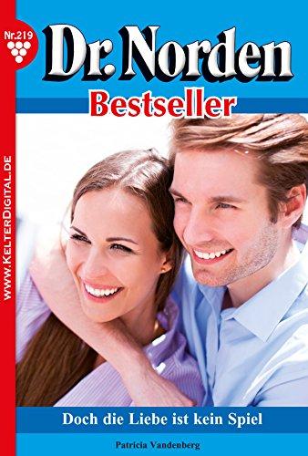 Dr. Norden Bestseller 219 - Arztroman: Doch die Liebe ist kein Spiel
