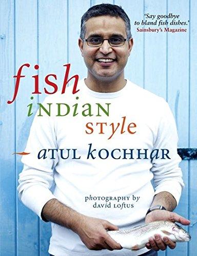 Fish, Indian Style: 100 Simple Spicy Recipes por Atul Kochhar