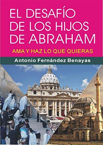 EL DESAFÍO DE LOS HIJOS DE ABRAHAM: Ama y haz lo que quieras por Antonio FERNÁNDEZ BENAYAS