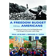 A Freedom Budget for All Americans: Recapturing the Promise of the Civil Rights Movement in the Struggle for Economic Justice Today by Paul Le Blanc (2013-08-01)