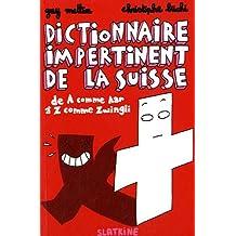 Dictionnaire impertinent de la Suisse : De A comme Aar à Z comme Zwingli