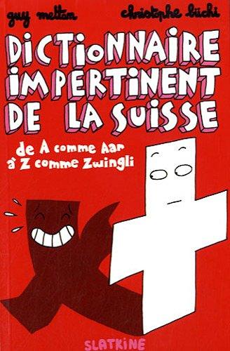 Dictionnaire impertinent de la Suisse : De A comme Aar à Z comme Zwingli par Guy Mettan