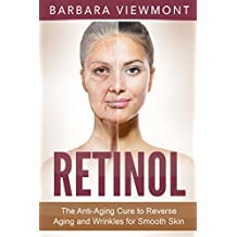 Retinol: The Anti-Aging Cure to Reverse Aging and Wrinkles for Smooth Skin (English Edition)