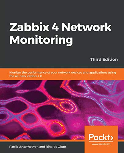 Zabbix 4 Network Monitoring: Monitor the performance of your network devices and applications using the all-new Zabbix 4.0, 3rd Edition (English Edition)