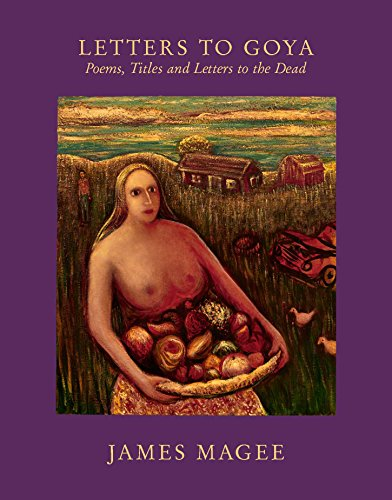Letters to Goya: Poems, Titles and Letters to the Dead