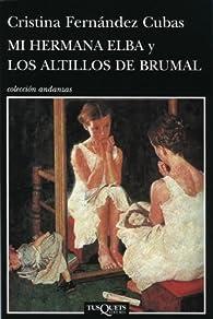 Mi hermana Elba y los altillos de Brumal par Cristina Fernández Cubas