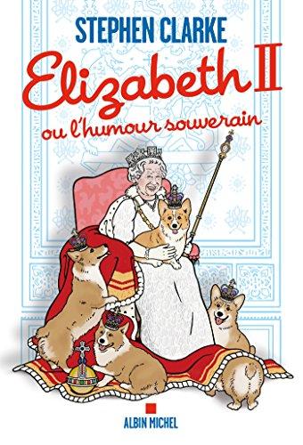 Elizabeth II ou l'humour souverain (A.M. HISTOIRE) par Stephen Clarke
