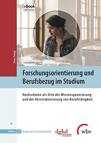 Forschungsorientierung und Berufsbezug im Studium: Hochschulen als Orte der Wissensgenerierung und der Vorstrukturierung von Berufstätigkeit (Blickpunkt Hochschuldidaktik 126) -