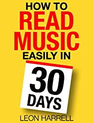 How to Read Music Easily in 30 Days: An actionable daily guide that will transform you from a total beginner to an advanced music reader (English Edition)