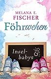 Föhrwehen: Inselbabys (Föhr Reihe 5) von Melana E. Fischer