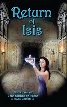 Return of Isis (The Sands of Time: Book 2) by [James, Carl]