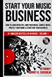 Start Your Music Business: How to Earn Royalties, Own Your Music, Sample Music, Protect Your Name & Structure Your Music Business: Volume 1 (Music Law Series)