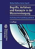 Begriffe, Verfahren und Konzepte in der Wasserversorgung - Michael Gaßner, Rainer Kryschi