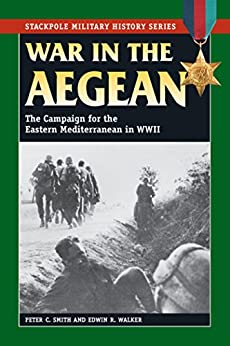 War in the Aegean: The Campaign for the Eastern Mediterranean in World War II (Stackpole Military History Series) by [Smith, Peter C.,]