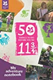 50 Things to Do Before You are 11 3/4 - An Adventure Notebook