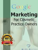Google marketing for Cosmetic Practice Owners: How to grow your brand and clientele without breaking the bank (updated) (Seb Mac Collection Book 4) (English Edition)