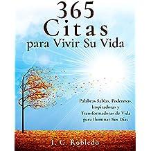365 Citas para Vivir Su Vida: Palabras Sabias, Poderosas, Inspiradoras y Transformadoras de Vida para Iluminar Sus Días (Domine Su Mente, Transforme Su Vida nº 9)